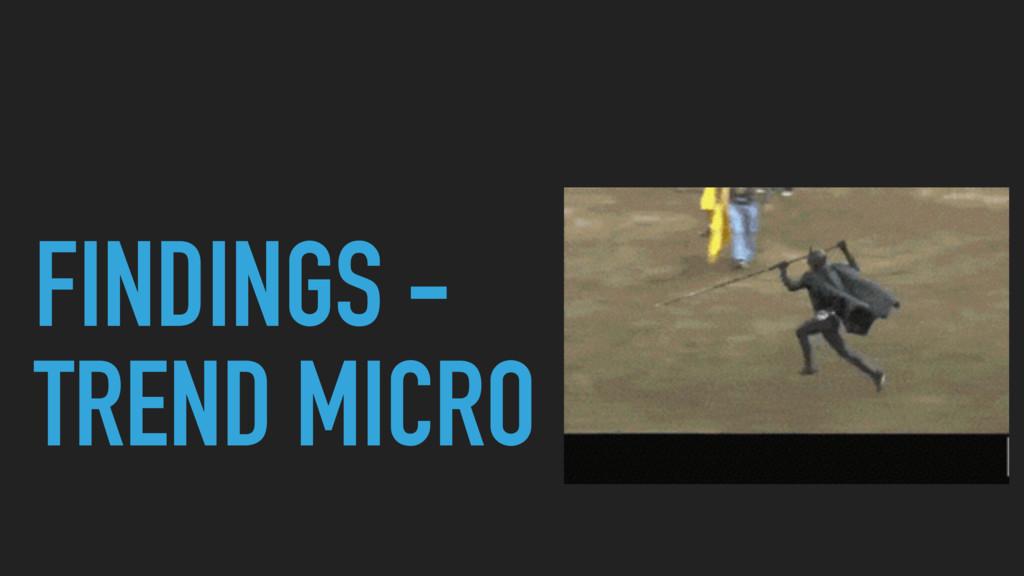 FINDINGS - TREND MICRO