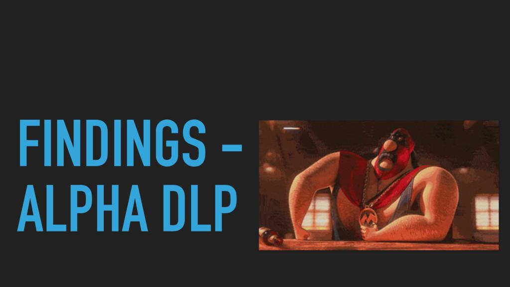 FINDINGS - ALPHA DLP