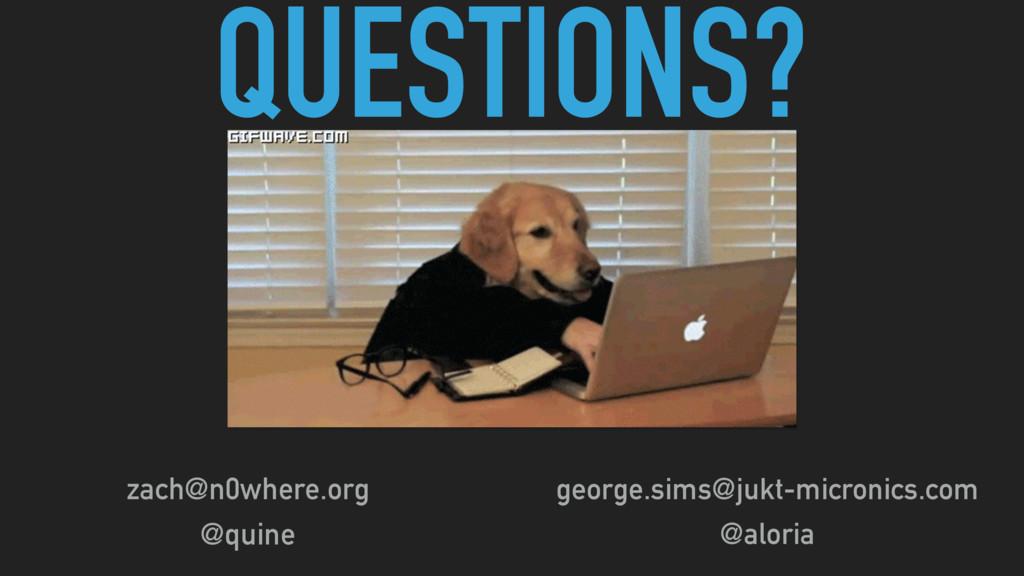 QUESTIONS? george.sims@jukt-micronics.com @alor...