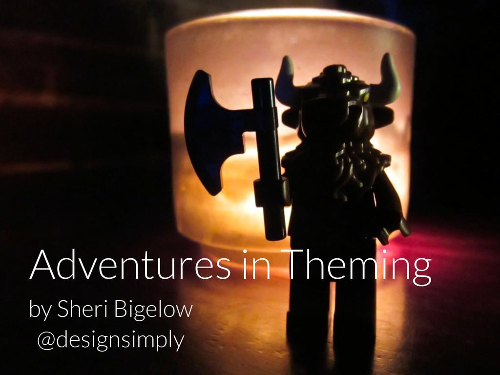 Adventures in Theming by Sheri Bigelow @designs...