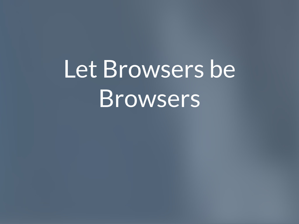 Let Browsers be Browsers