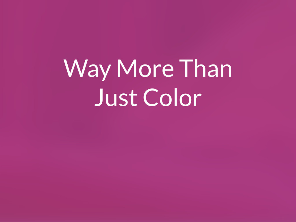 Way More Than Just Color