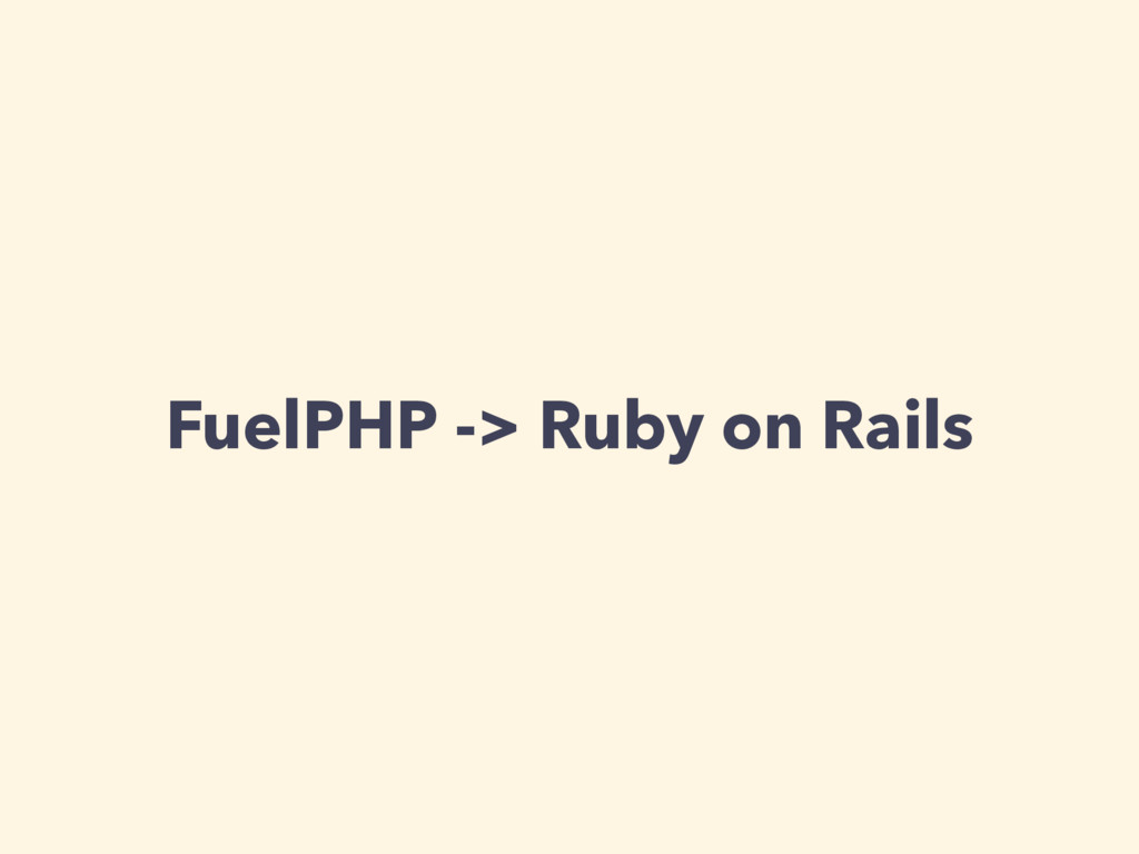FuelPHP -> Ruby on Rails