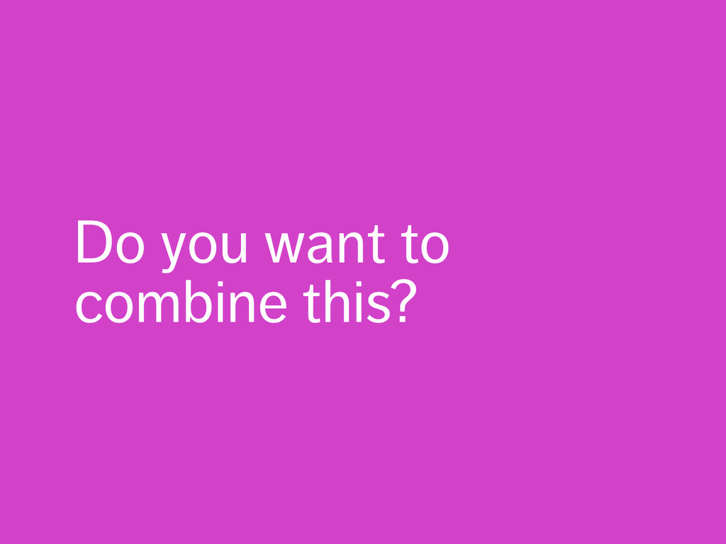 Do you want to combine this?