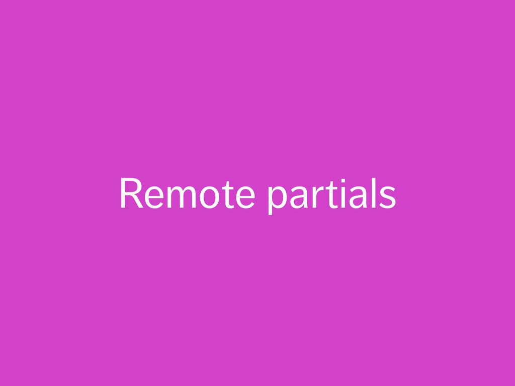 Remote partials