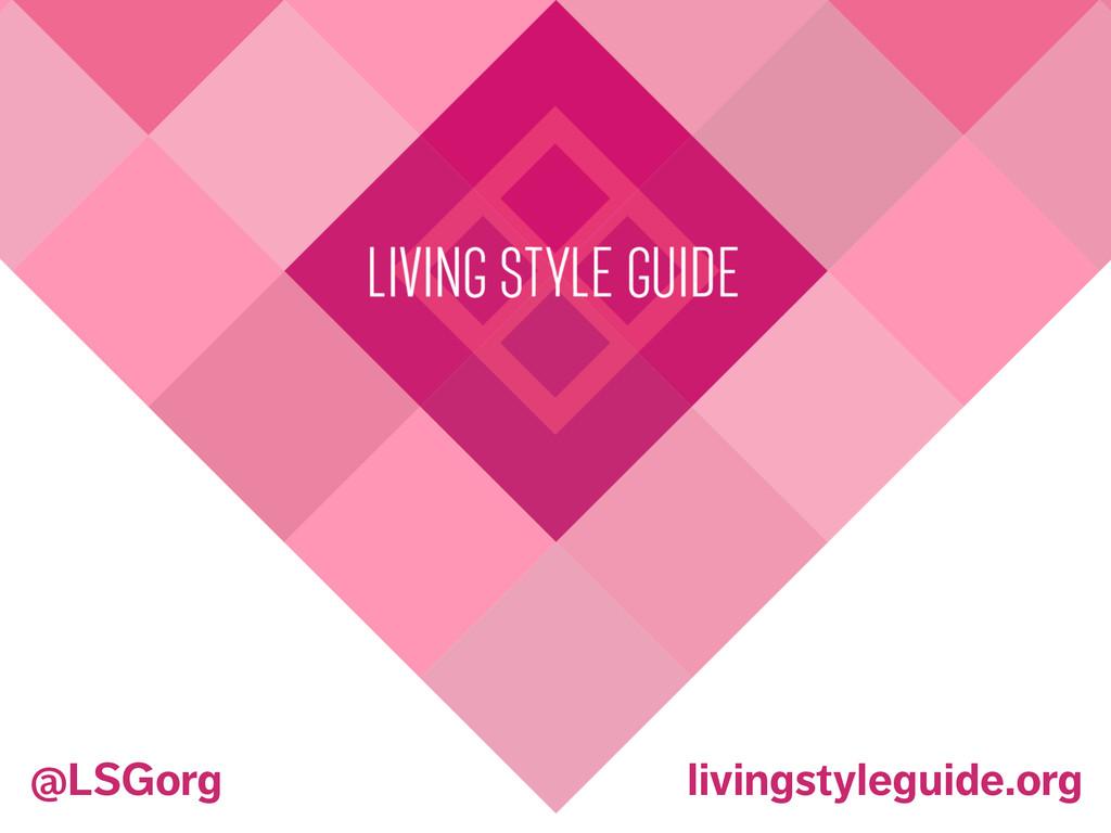 livingstyleguide.org @LSGorg