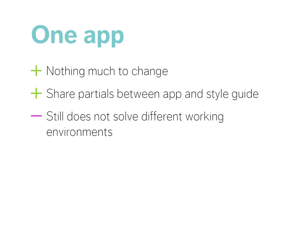 One app +Nothing much to change +Share partials...