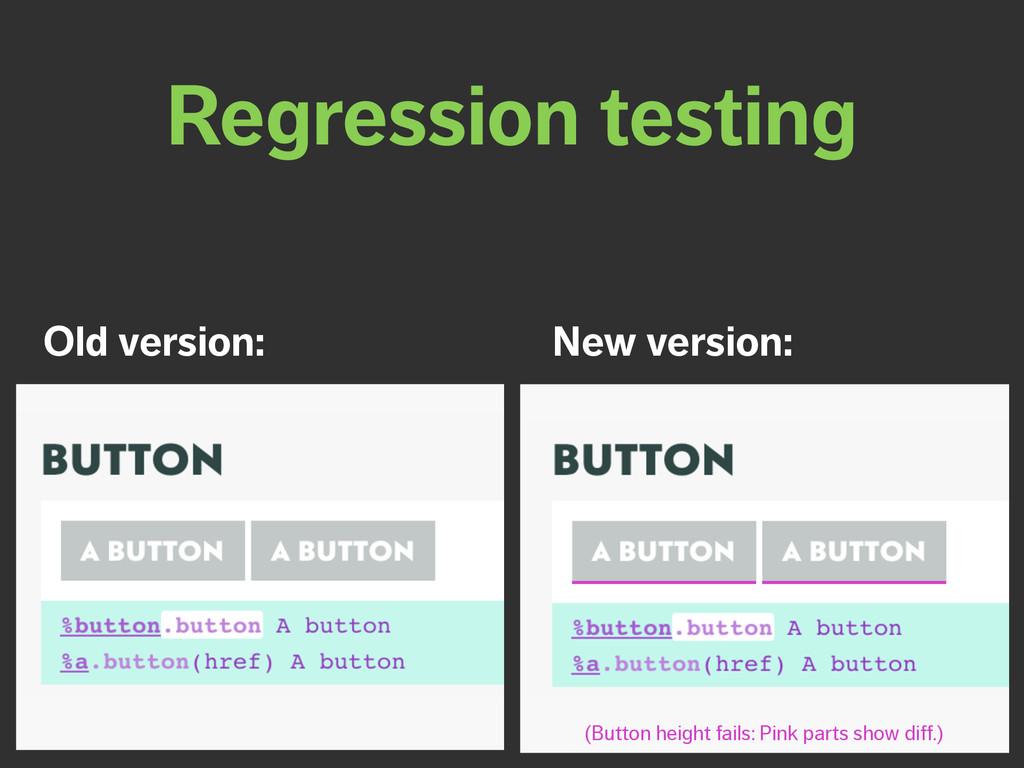 Regression testing Old version: New version: (B...