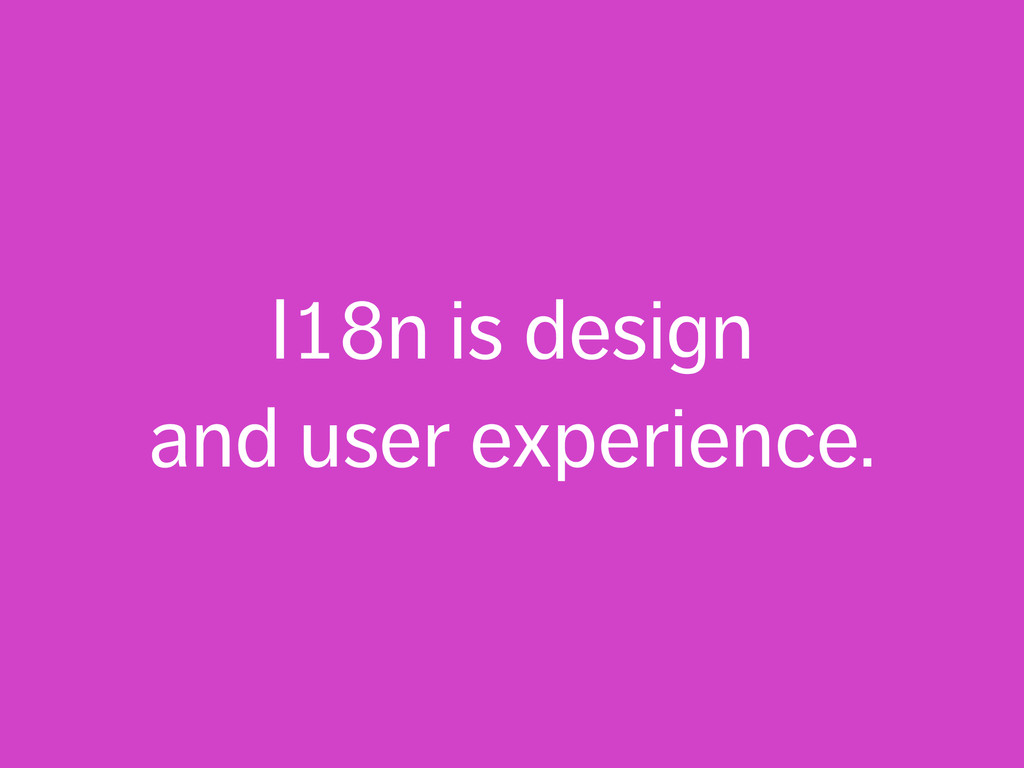 I18n is design and user experience.