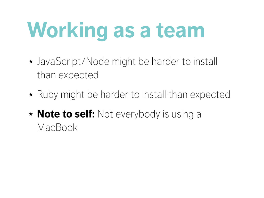 Working as a team ★ JavaScript/Node might be ha...