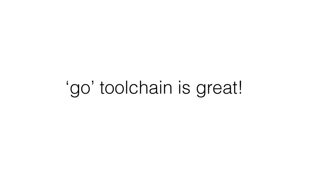 'go' toolchain is great!