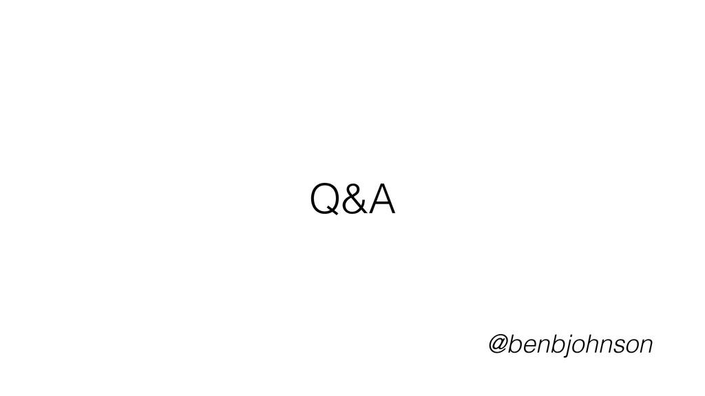 Q&A @benbjohnson