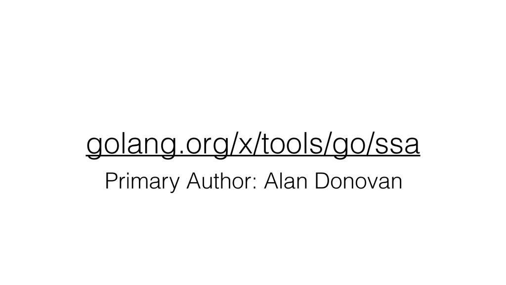 golang.org/x/tools/go/ssa Primary Author: Alan ...