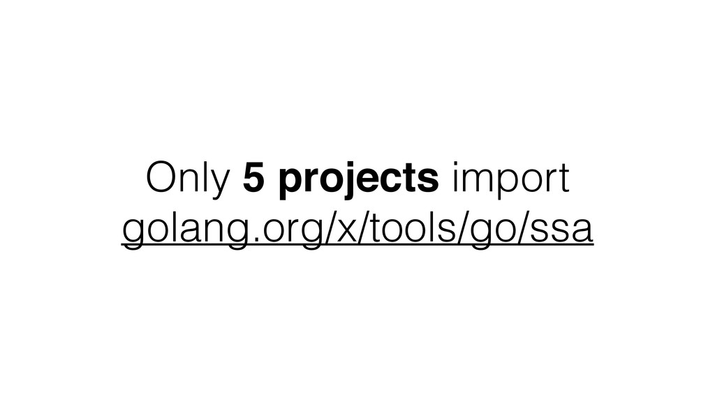 Only 5 projects import golang.org/x/tools/go/ssa