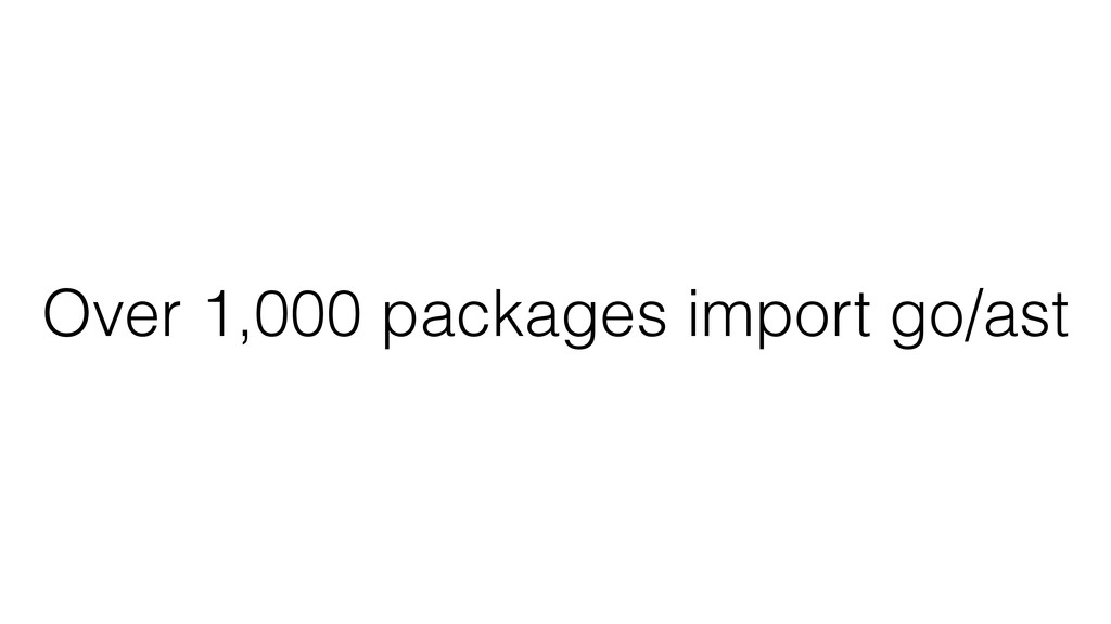 Over 1,000 packages import go/ast