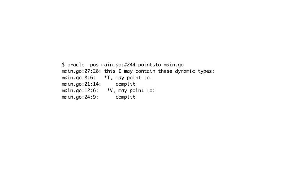 $ oracle -pos main.go:#244 pointsto main.go mai...