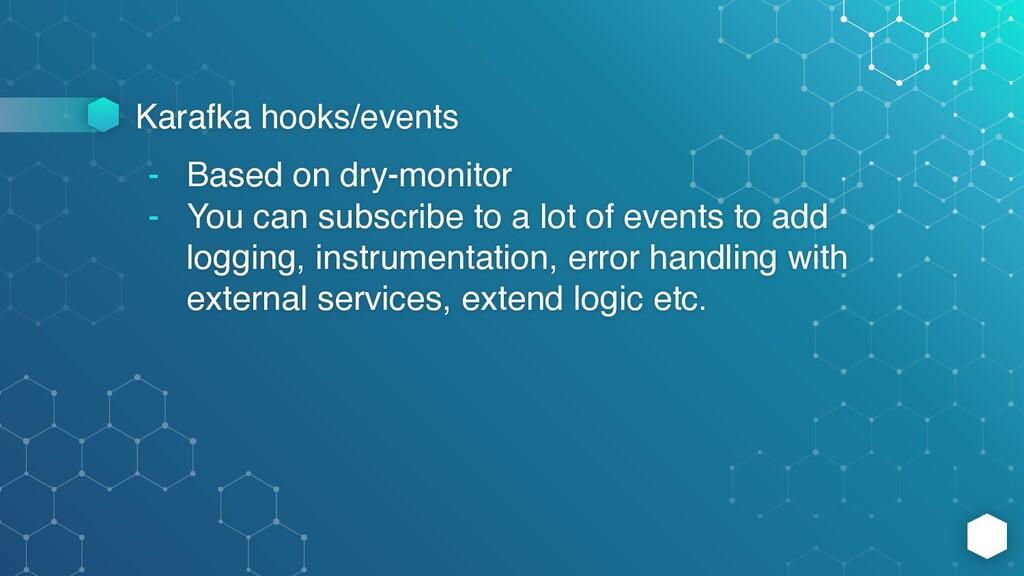 Karafka hooks/events - Based on dry-monitor - Y...
