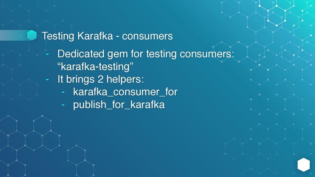 Testing Karafka - consumers - Dedicated gem for...