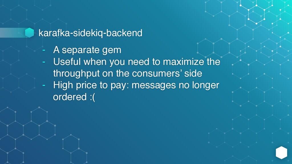 karafka-sidekiq-backend - A separate gem - Usef...