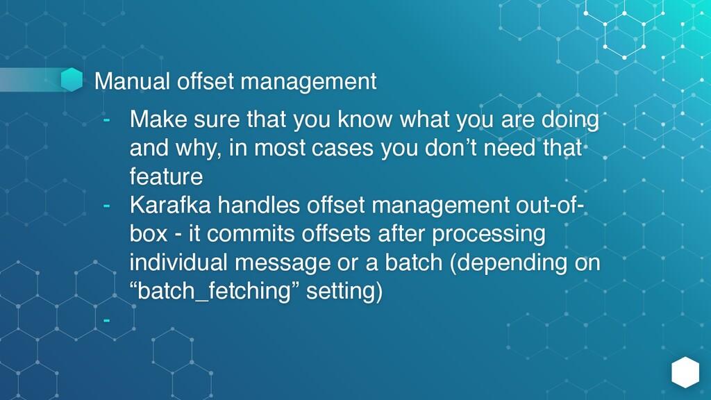 Manual offset management - Make sure that you k...