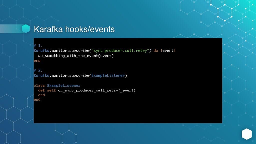 Karafka hooks/events # 1. Karafka.monitor.subsc...