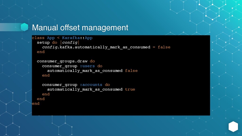 Manual offset management class App < Karafka::A...
