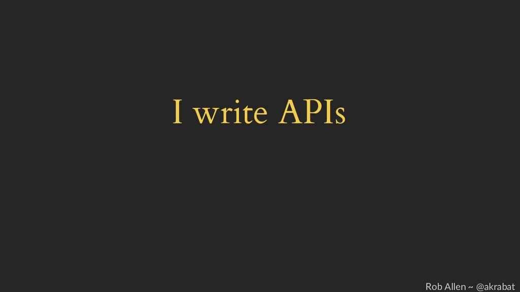 I write APIs Rob Allen ~ @akrabat