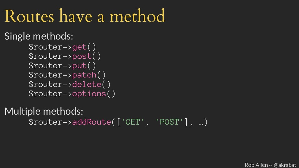 Routes have a method Single methods: $router->g...