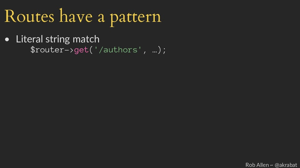 Routes have a pattern • Literal string match $r...