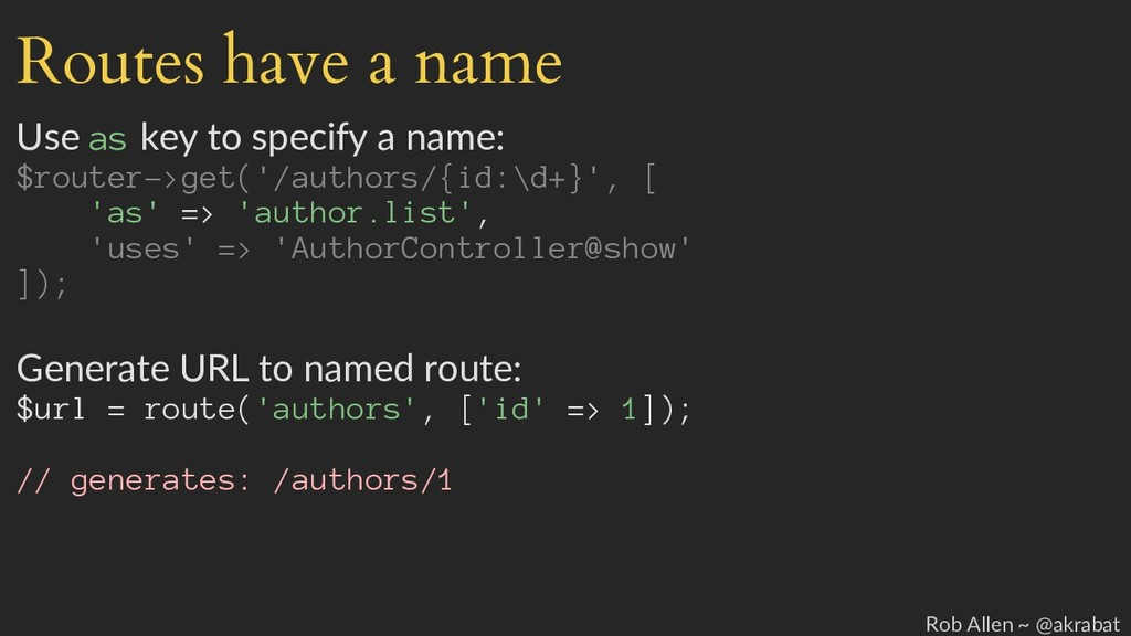 Routes have a name Use as key to specify a name...