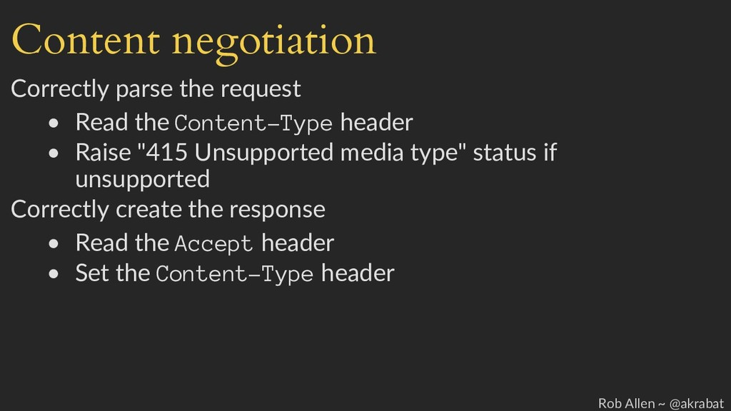 Content negotiation Correctly parse the request...