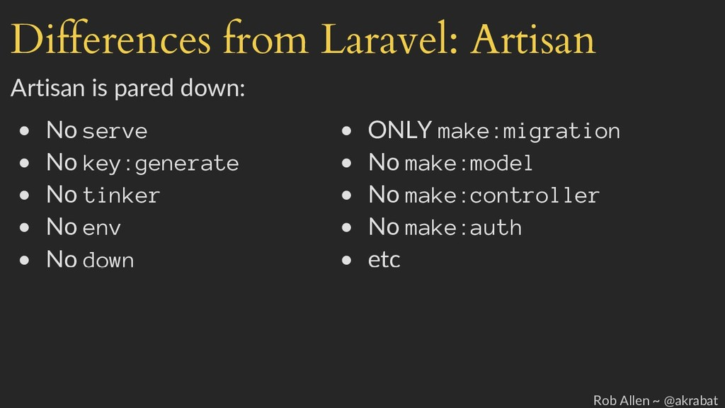Differences from Laravel: Artisan Artisan is pa...