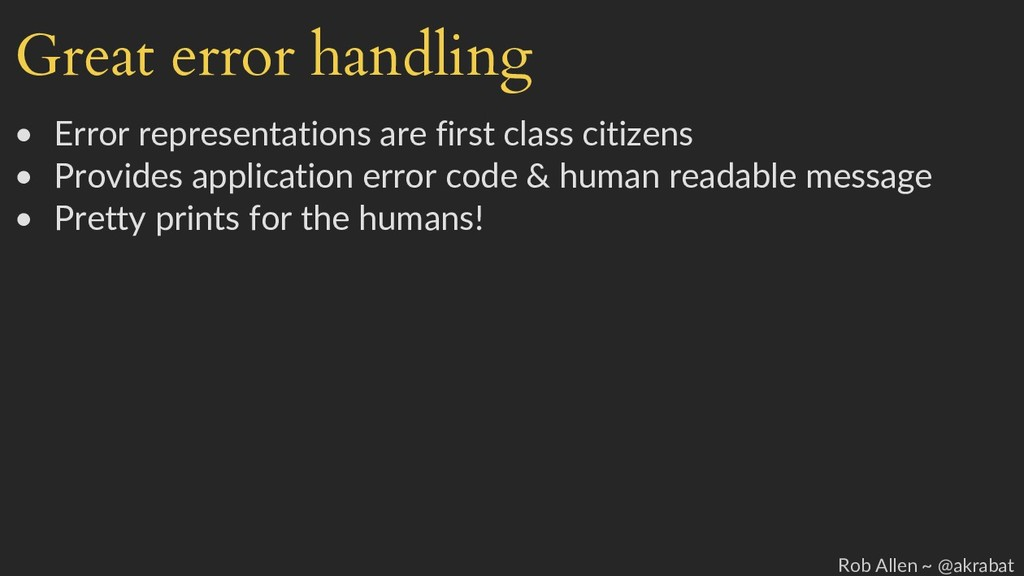 Great error handling • Error representations ar...