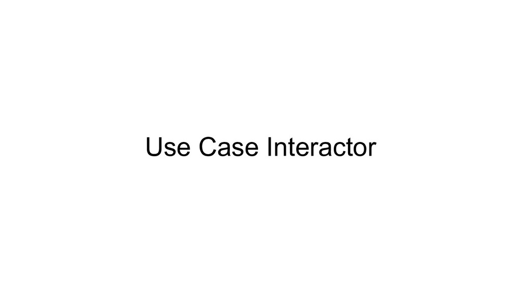 Use Case Interactor