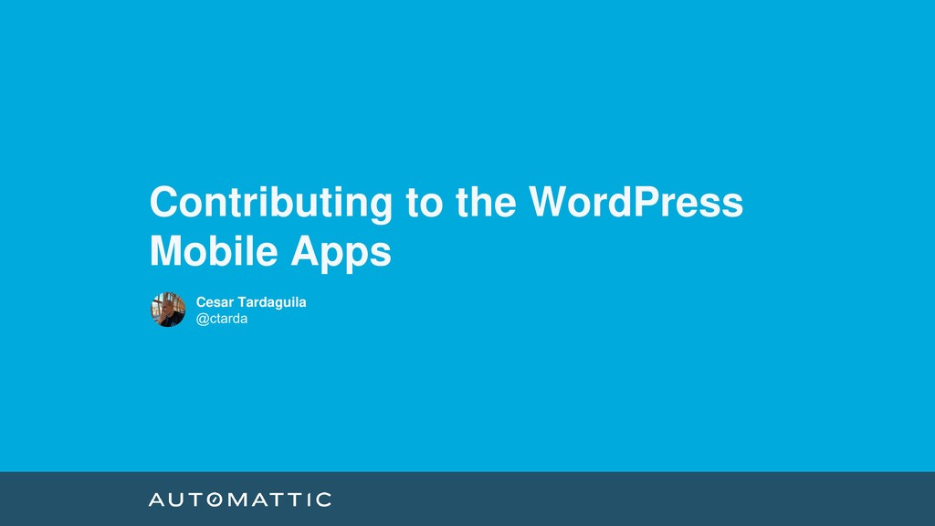 Contributing to the WordPress Mobile Apps Cesar...