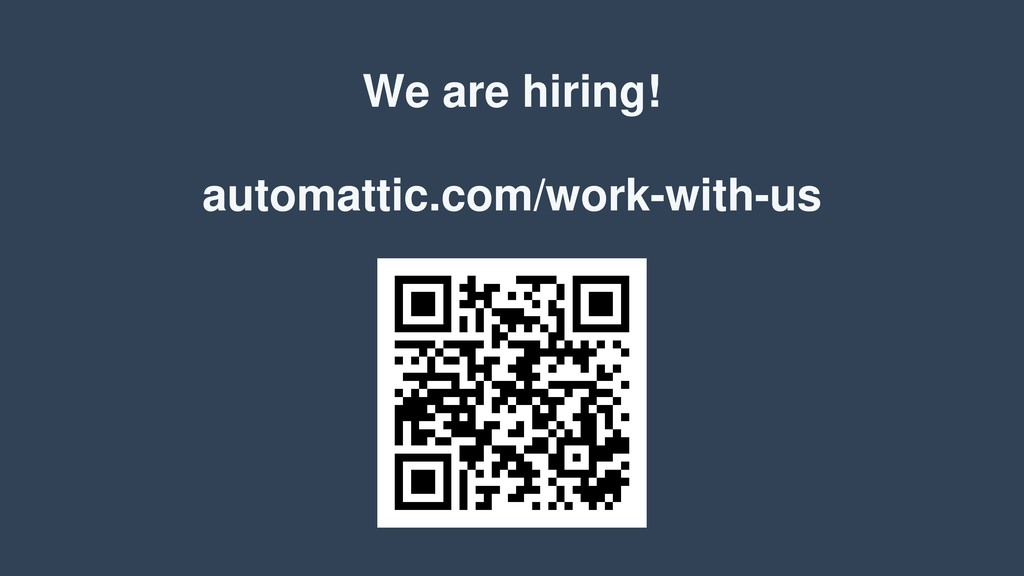 We are hiring! automattic.com/work-with-us