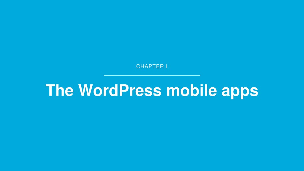 CHAPTER I The WordPress mobile apps