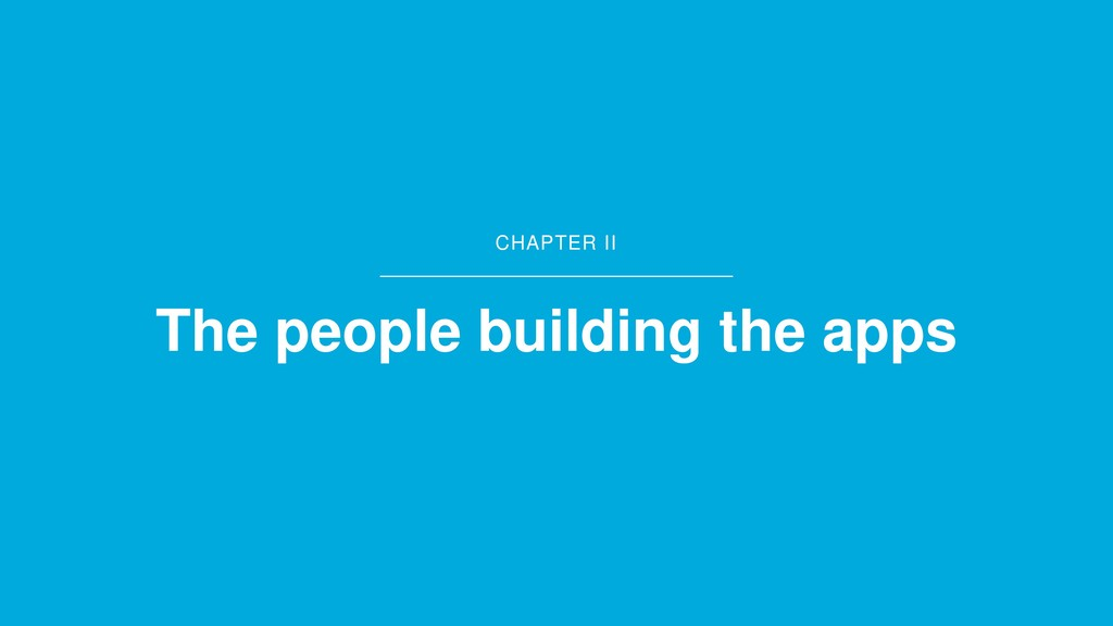 CHAPTER II The people building the apps