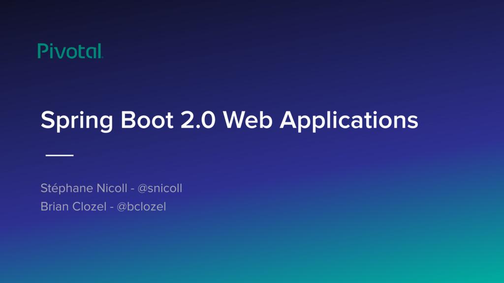 Spring Boot 2.0 Web Applications Stéphane Nicol...