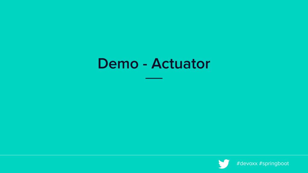#devoxx #springboot Demo - Actuator