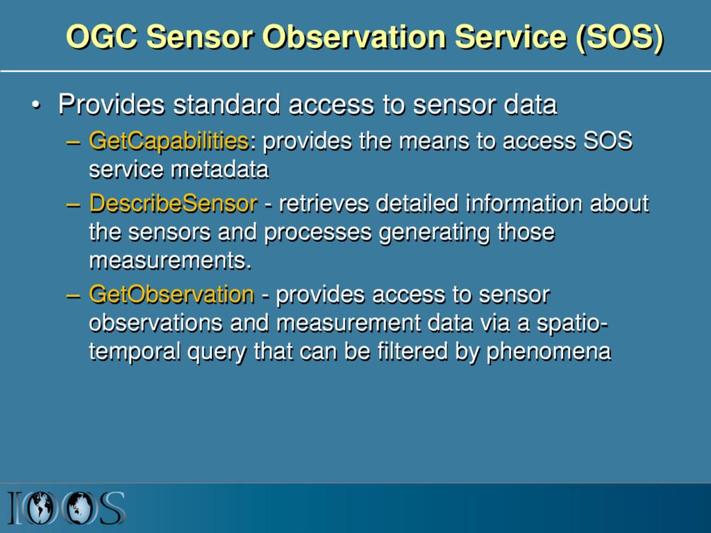 OGC Sensor Observation Service (SOS) • Provides...