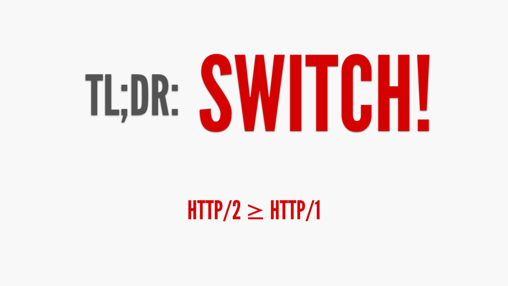 TL;DR: SWITCH! HTTP/2 ≥ HTTP/1