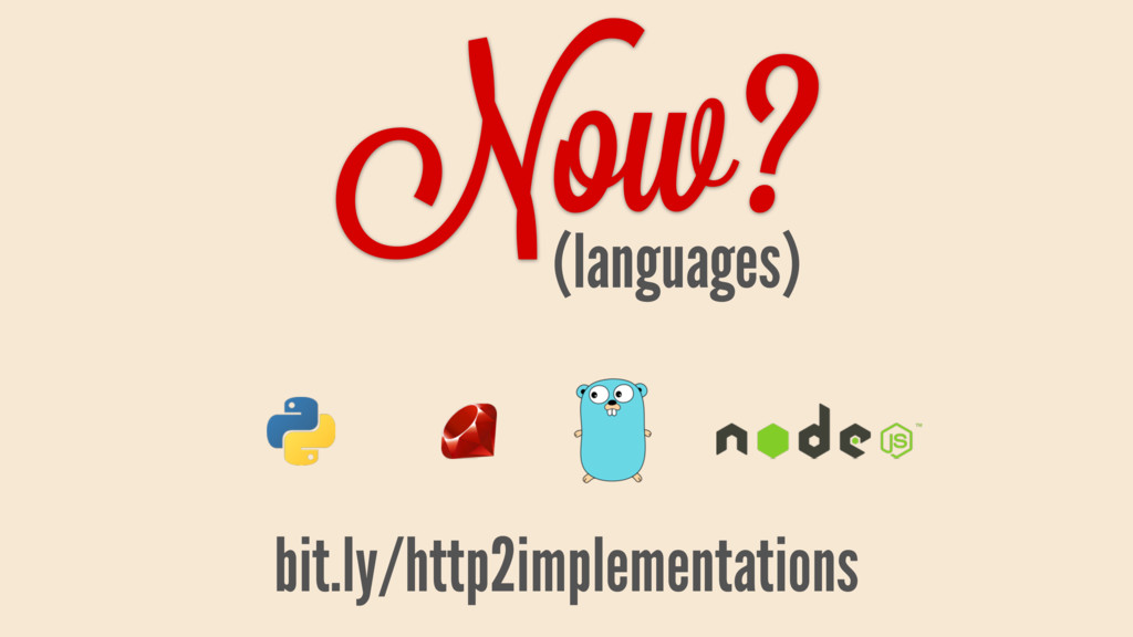 Now? (languages) bit.ly/http2implementations
