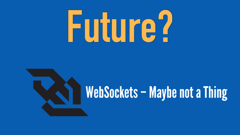 WebSockets – Maybe not a Thing Future?
