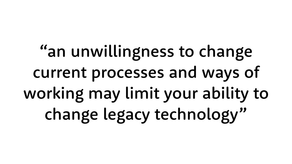 """an unwillingness to change current processes a..."