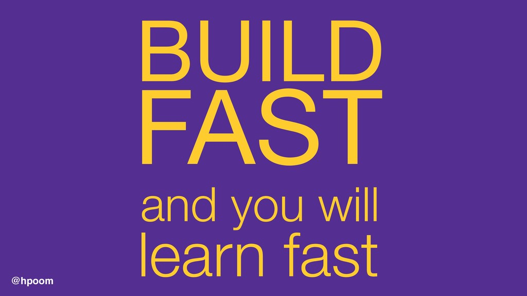 @hpoom BUILD  and you will FAST learn fast