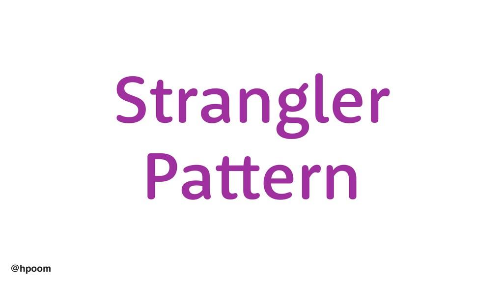 @hpoom Strangler Pattern