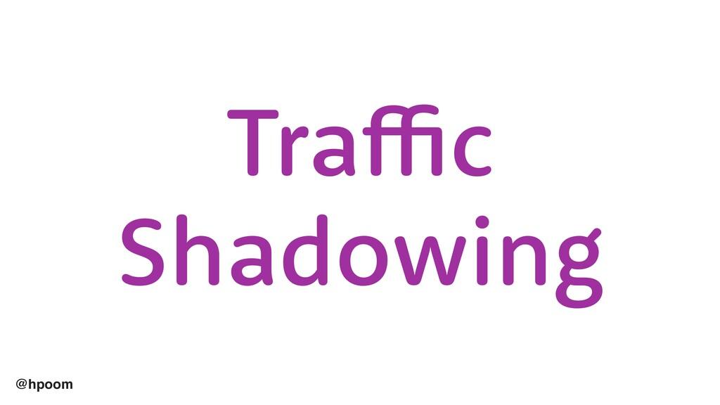 @hpoom Traffic Shadowing