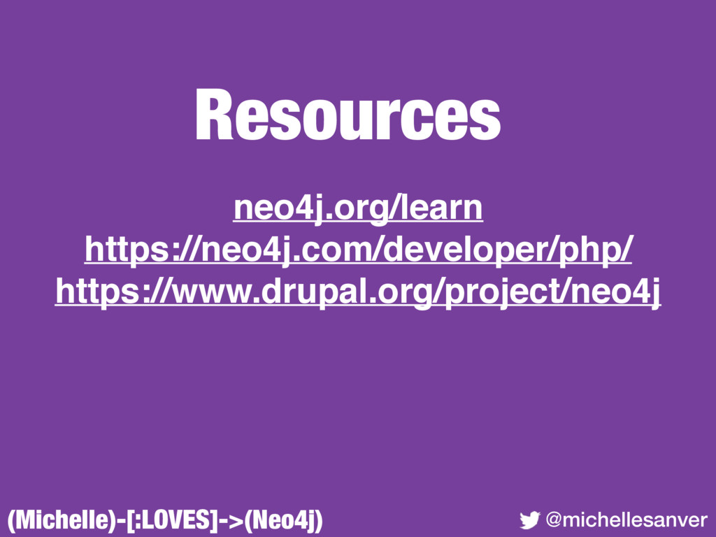 Resources (Michelle)-[:LOVES]->(Neo4j) @michell...