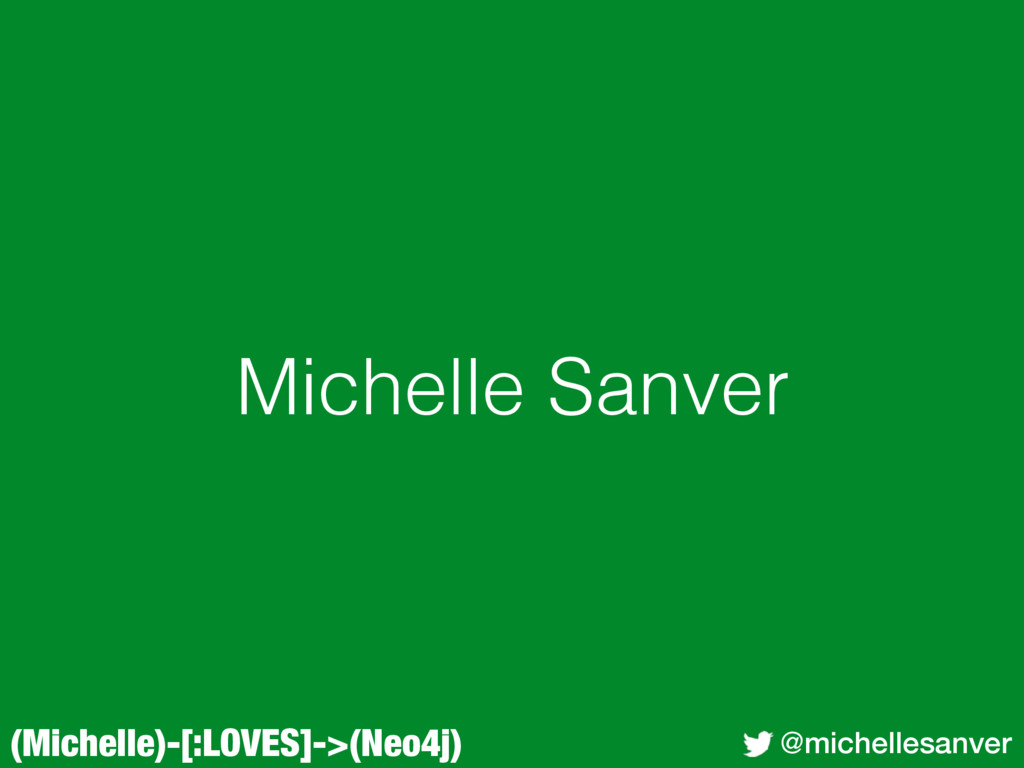 (Michelle)-[:LOVES]->(Neo4j) @michellesanver Mi...